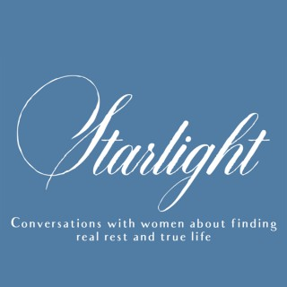 Starlight: Conversations with women about finding real rest and true life