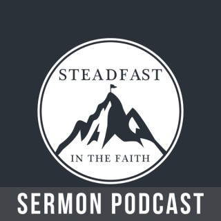 Steadfast in the Faith Sermon Podcast