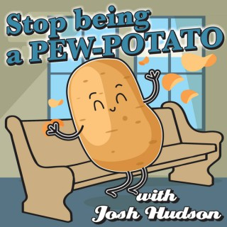 Stop being a Pew Potato
