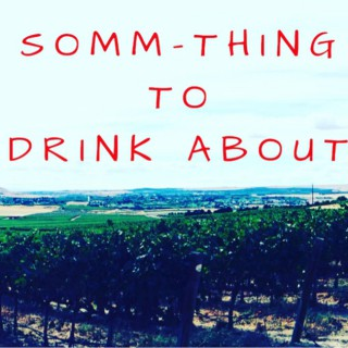 SOMM-Thing To Drink About - A Wine Podcast
