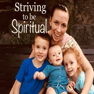 Striving to be Spiritual
