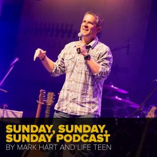 Sunday, Sunday, Sunday Podcast with Mark Hart by Life Teen