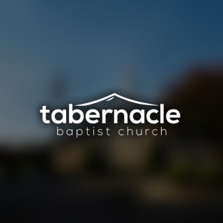The Tabernacle Podcast | Presented By The Tabernacle Baptist Church