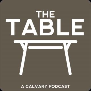 The Table - A Calvary Podcast