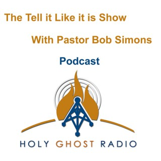 The Tell it Like it is Show with Pastor Bob Simons