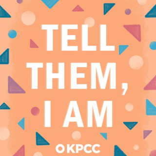 Tell Them, I Am