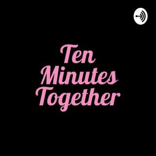 Ten Minutes Together