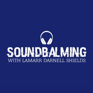 SoundBalming with LaMarr Darnell Shields
