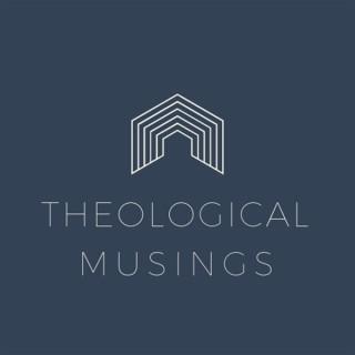 Theological Musings