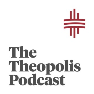 The Theopolis Podcast