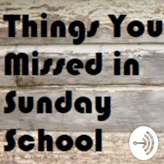 Things You Missed in Sunday School
