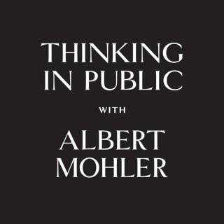 Thinking in Public - AlbertMohler.com