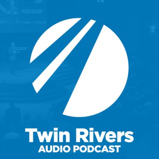 TwinRivers.Church Podcast