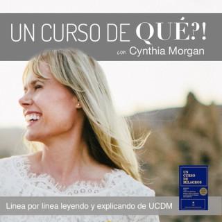 Un Curso De Qué?! Un Curso De Milagros con Cynthia Morgan