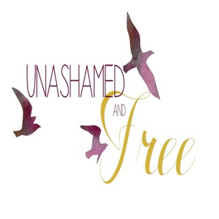 Unashamed and Free