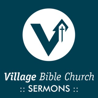 Village Bible Church Podcast