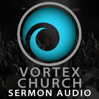 Vortex Church | Sermon Audio