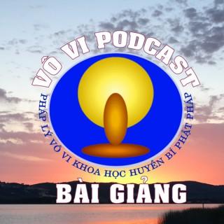 Vô Vi Podcast - Bài Giảng