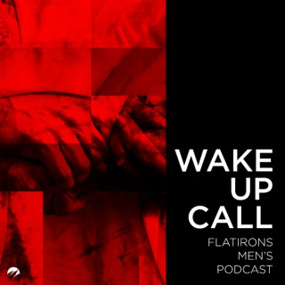 Wake Up Call — The Flatirons Podcast for Men
