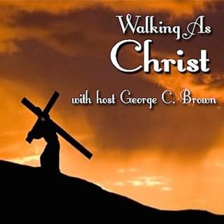 Walking As Christ
