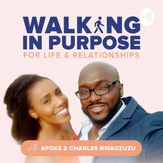 Walking In Purpose Podcast: Relationships | Marriage | Single/Dating | Love | Advice for Men & Women