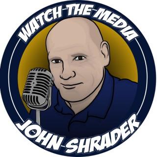 Watch the Media with John Shrader