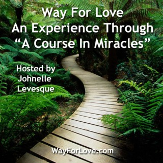 """Way For Love - An Experience Through """"A Course In Miracles"""""""