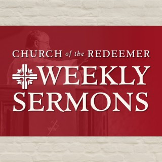 Weekly Sermons - Church of the Redeemer