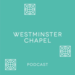 Westminster Chapel | Podcast