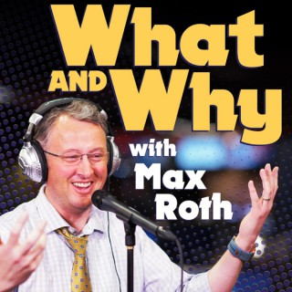 What and Why with Max Roth
