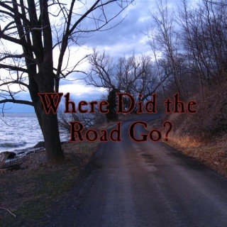 Where Did the Road Go?