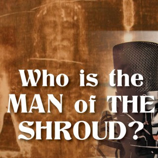 Who Is the Man of the Shroud?