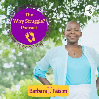 Why Struggle? Podcast w Barbara J. Faison