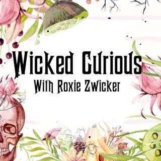 Wicked Curious Radio With Roxie Zwicker