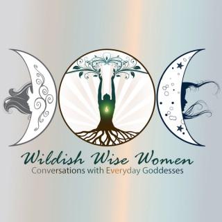 Wildish Wise Women – Conversations with Everyday Goddesses – Wildish Wise Women