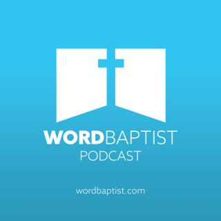 Word Baptist Church Sermons