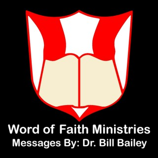 Word of Faith Ministries - The Bible Teaching Ministry of Dr. Bill Bailey