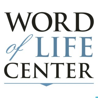 Word of Life Center's Podcast