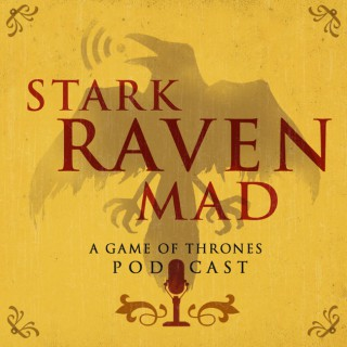 Stark Raven Mad: A Game of Thrones Podcast