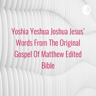Yoshia Yeshua Joshua Jesus' Words From The Original Hebrew Gospel Of Matthew Edited Israel Bible