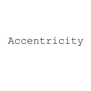 Accentricity