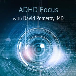 ADHD Focus with David Pomeroy, MD