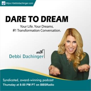 Dare To Dream with Debbi Dachinger