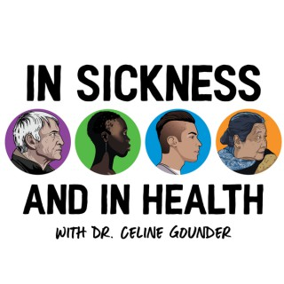 IN SICKNESS AND IN HEALTH with Dr. Celine Gounder