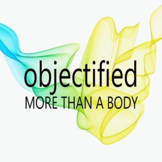 Objectified: More Than A Body