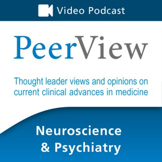 PeerView Neuroscience & Psychiatry CME/CNE/CPE Video Podcast