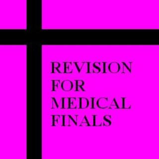 Revision for Medical Finals