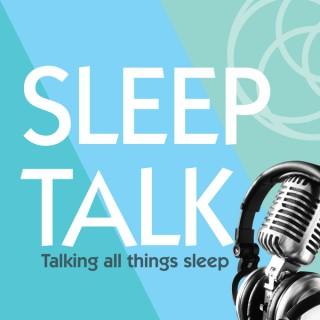Sleep Talk - Talking all things sleep