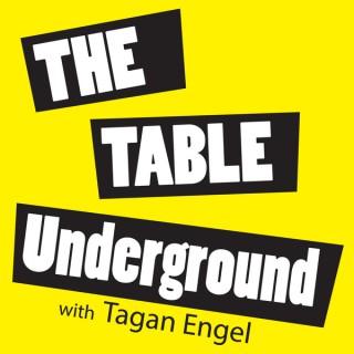The Table Underground w/Tagan Engel
