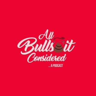 All Bulls*it Considered Podcast